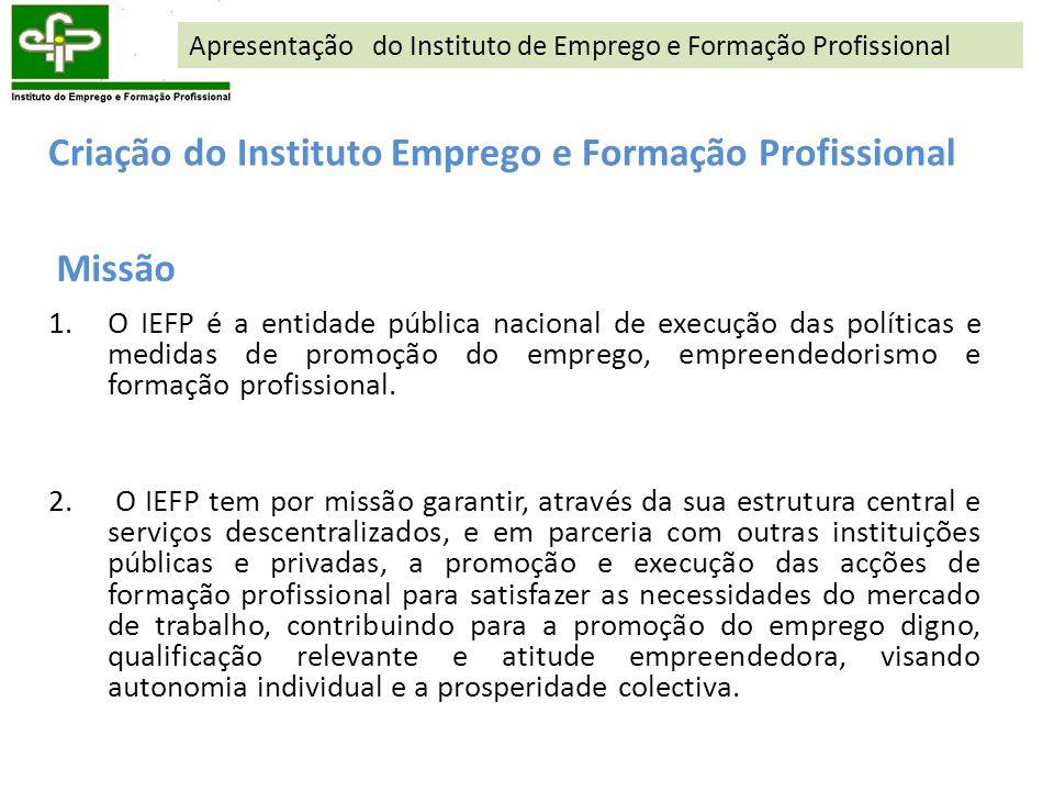 1.O IEFP é a entidade pública nacional de execução das políticas e medidas de promoção do emprego, empreendedorismo e formação profissional. 2. O IEFP