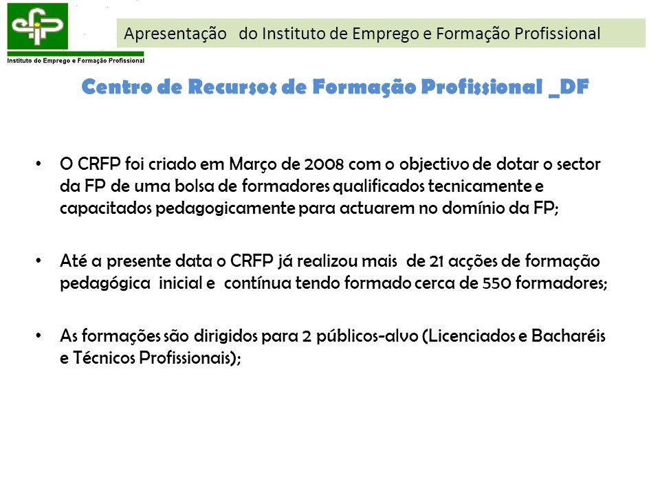 Centro de Recursos de Formação Profissional _DF O CRFP foi criado em Março de 2008 com o objectivo de dotar o sector da FP de uma bolsa de formadores