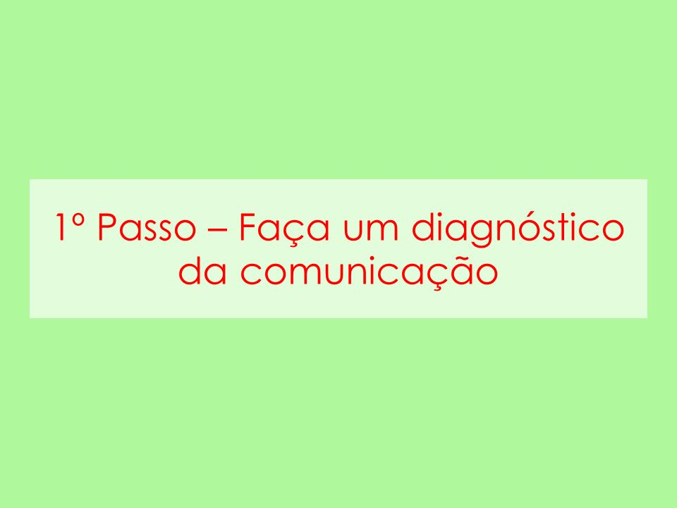 1º Passo – Faça um diagnóstico da comunicação