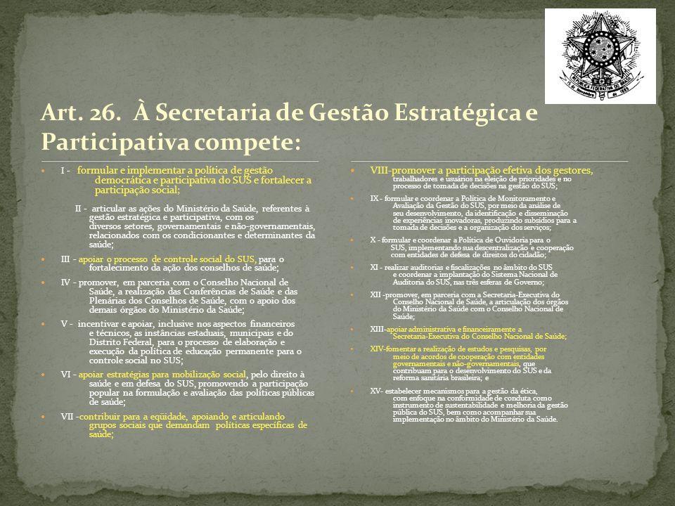Art. 26. À Secretaria de Gestão Estratégica e Participativa compete: I - formular e implementar a política de gestão democrática e participativa do SU