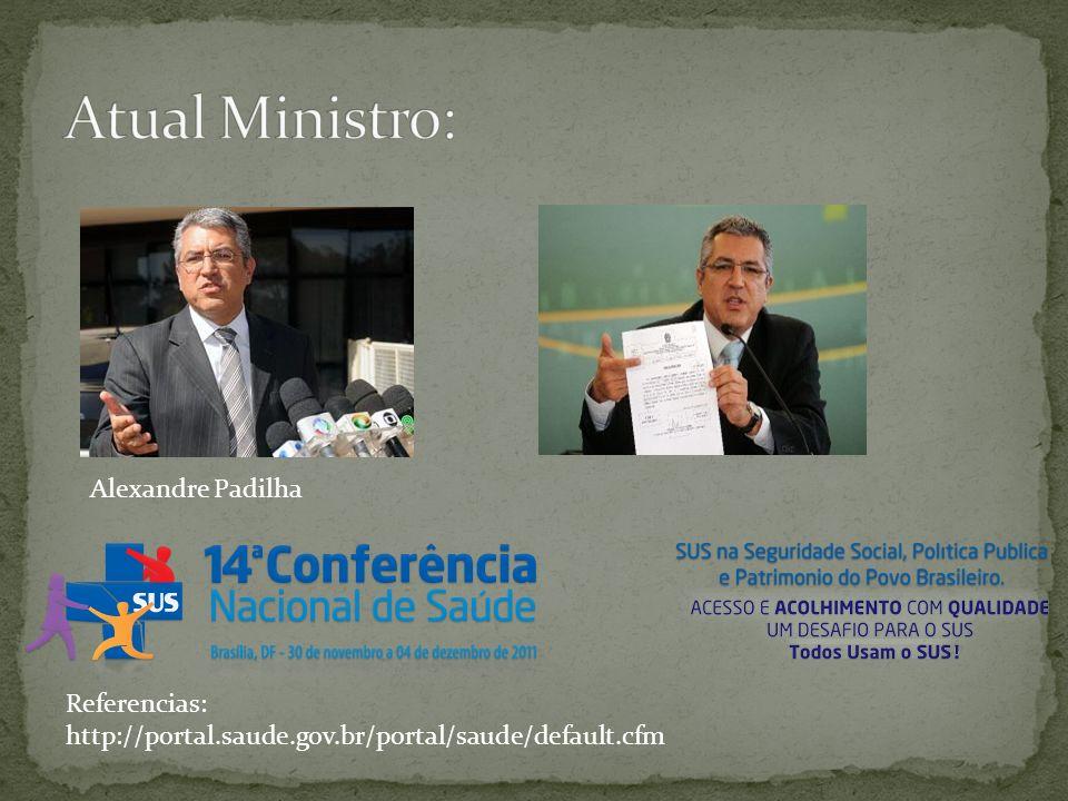 Alexandre Padilha Referencias: http://portal.saude.gov.br/portal/saude/default.cfm