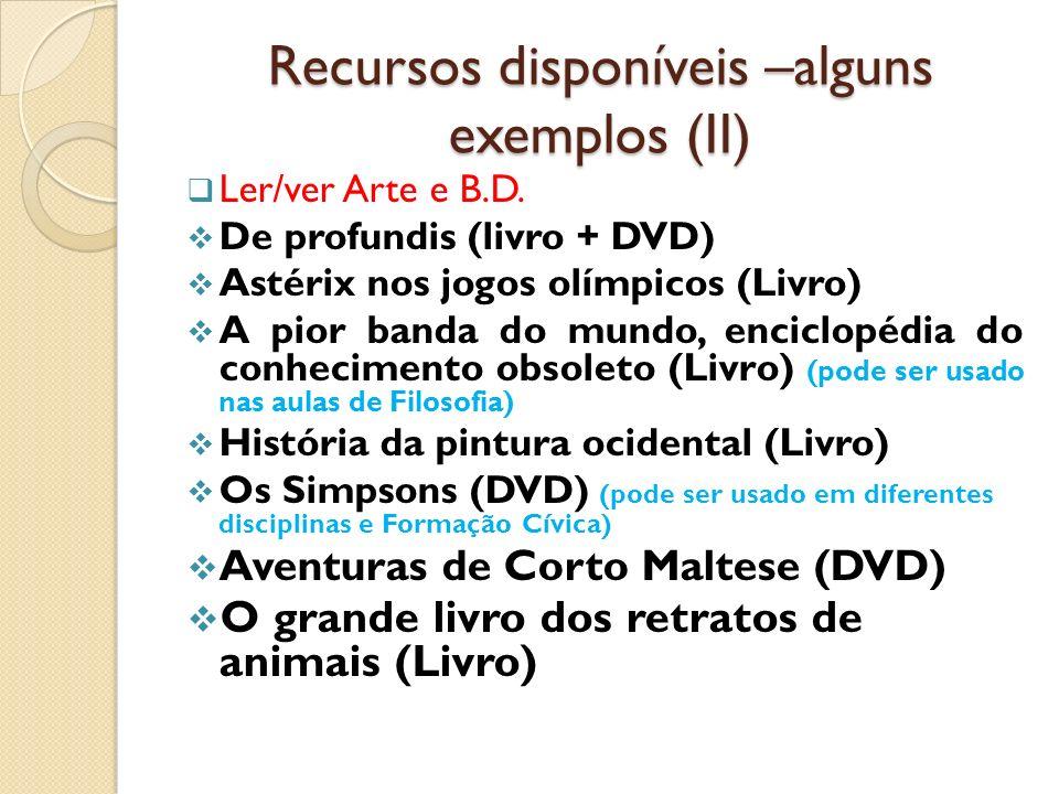Recursos disponíveis –alguns exemplos (II) Ler/ver Arte e B.D. De profundis (livro + DVD) Astérix nos jogos olímpicos (Livro) A pior banda do mundo, e