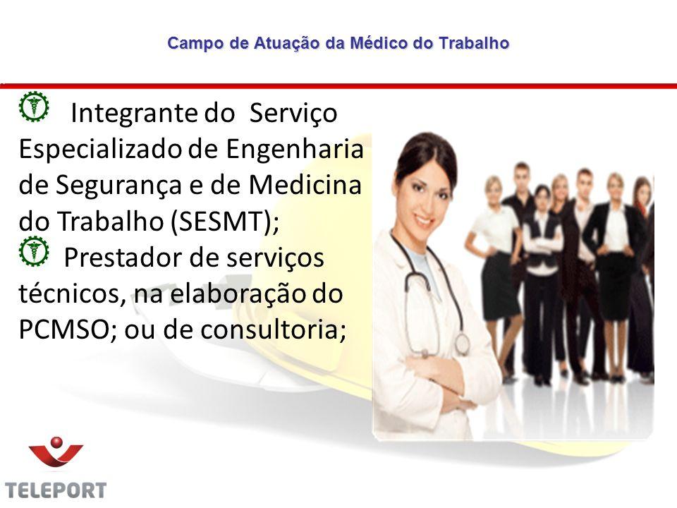 Campo de Atuação da Médico do Trabalho Integrante do Serviço Especializado de Engenharia de Segurança e de Medicina do Trabalho (SESMT); Prestador de