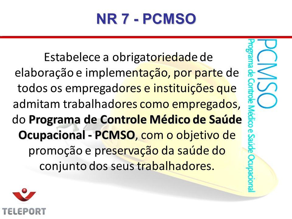 NR 7 - PCMSO Programa de Controle Médico de Saúde Ocupacional - PCMSO Estabelece a obrigatoriedade de elaboração e implementação, por parte de todos o