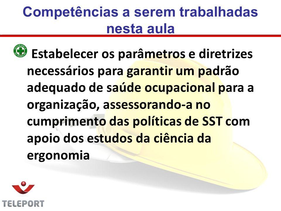 Competências a serem trabalhadas nesta aula Estabelecer os parâmetros e diretrizes necessários para garantir um padrão adequado de saúde ocupacional p