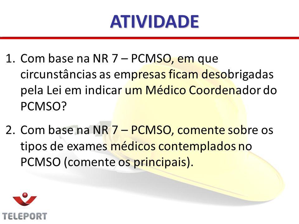 ATIVIDADE 1.Com base na NR 7 – PCMSO, em que circunstâncias as empresas ficam desobrigadas pela Lei em indicar um Médico Coordenador do PCMSO? 2.Com b