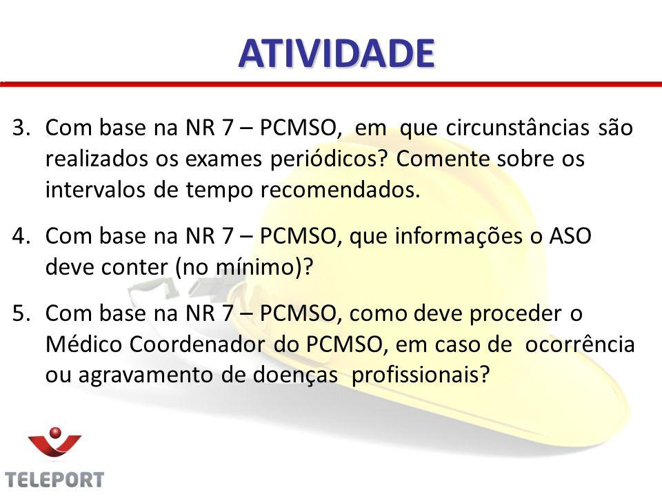ATIVIDADE 3.Com base na NR 7 – PCMSO, em que circunstâncias são realizados os exames periódicos? Comente sobre os intervalos de tempo recomendados. 4.