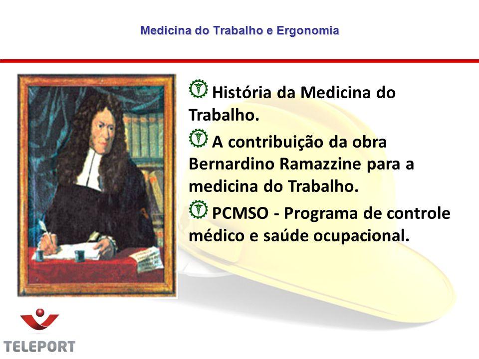 Medicina do Trabalho e Ergonomia História da Medicina do Trabalho. A contribuição da obra Bernardino Ramazzine para a medicina do Trabalho. PCMSO - Pr