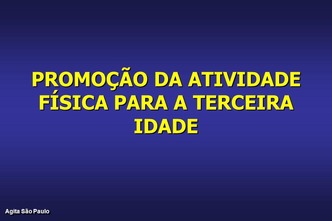 PROMOÇÃO DA ATIVIDADE FÍSICA PARA A TERCEIRA IDADE Agita São Paulo