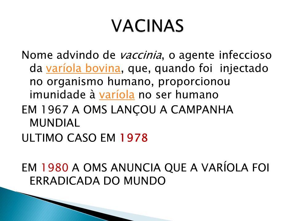 Nome advindo de vaccinia, o agente infeccioso da varíola bovina, que, quando foi injectado no organismo humano, proporcionou imunidade à varíola no se