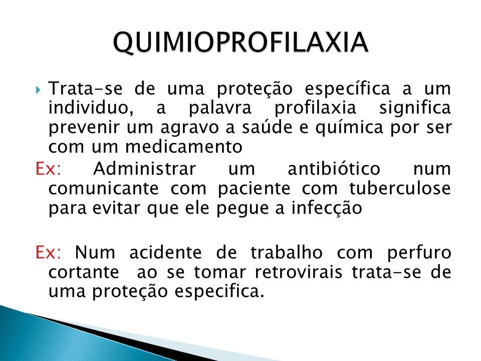Trata-se de uma proteção específica a um individuo, a palavra profilaxia significa prevenir um agravo a saúde e química por ser com um medicamento Ex: