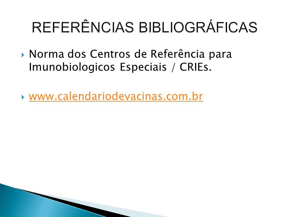 Norma dos Centros de Referência para Imunobiologicos Especiais / CRIEs. www.calendariodevacinas.com.br