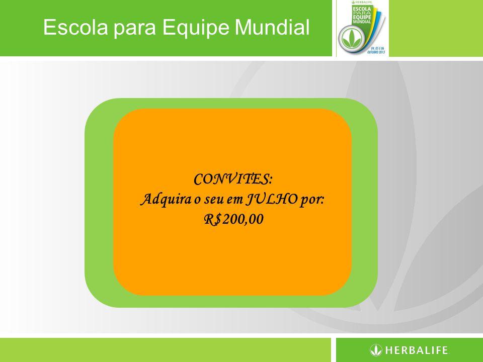 Escola para Equipe Mundial CONVITES: Adquira o seu em JULHO por: R$200,00