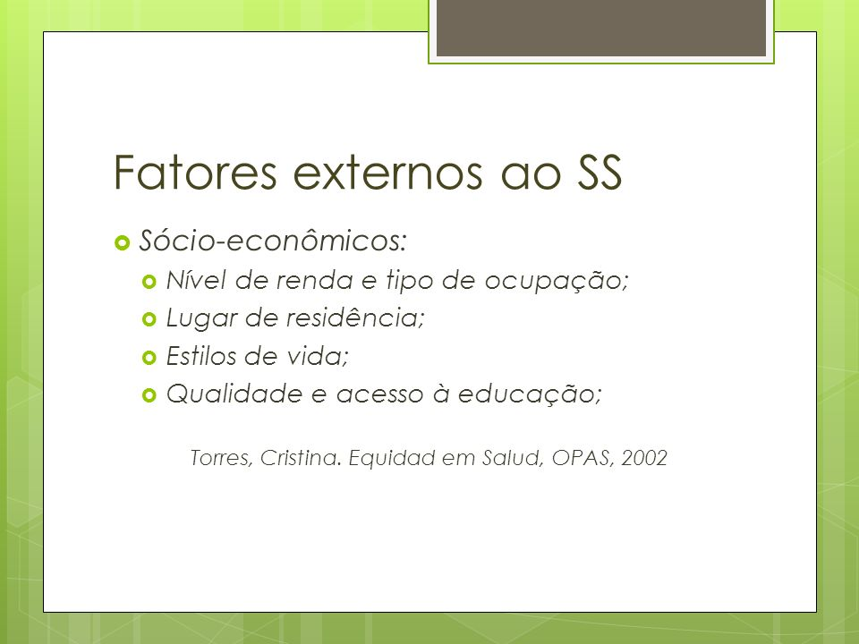 Fatores externos ao SS Sócio-econômicos: Nível de renda e tipo de ocupação; Lugar de residência; Estilos de vida; Qualidade e acesso à educação; Torre