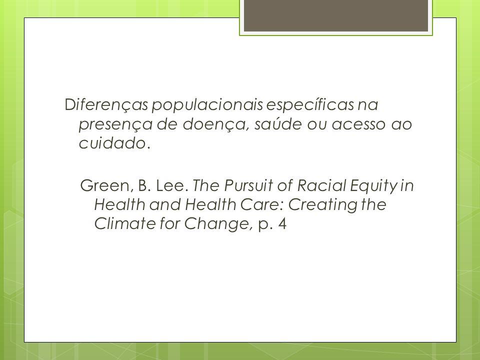 Diferenças populacionais específicas na presença de doença, saúde ou acesso ao cuidado. Green, B. Lee. The Pursuit of Racial Equity in Health and Heal