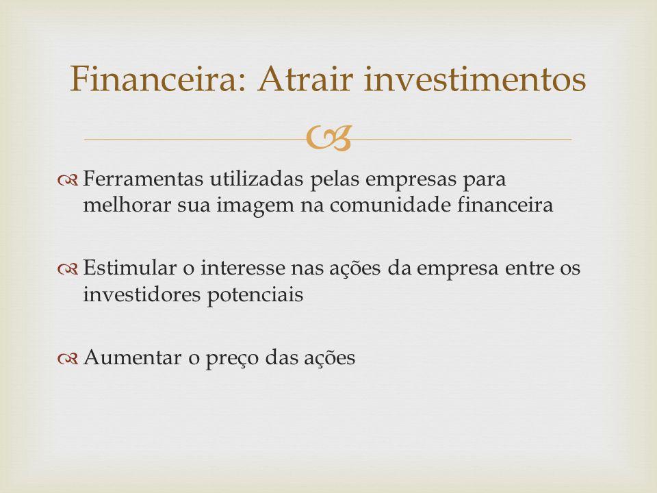 Ferramentas utilizadas pelas empresas para melhorar sua imagem na comunidade financeira Estimular o interesse nas ações da empresa entre os investidor