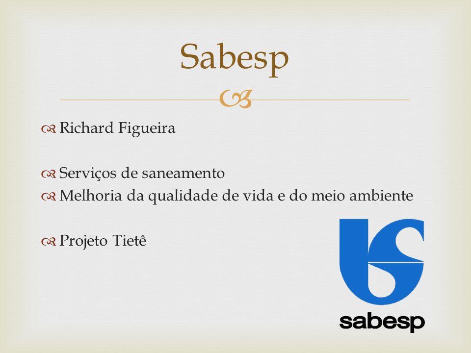 Richard Figueira Serviços de saneamento Melhoria da qualidade de vida e do meio ambiente Projeto Tietê Sabesp