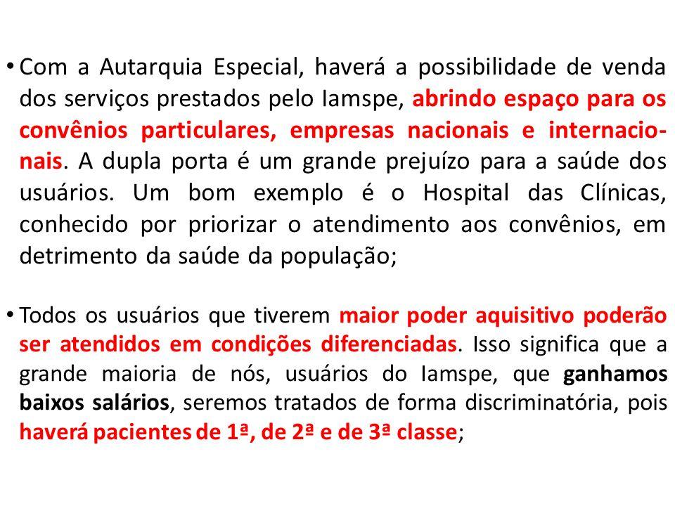 Com a Autarquia Especial, haverá a possibilidade de venda dos serviços prestados pelo Iamspe, abrindo espaço para os convênios particulares, empresas nacionais e internacio- nais.