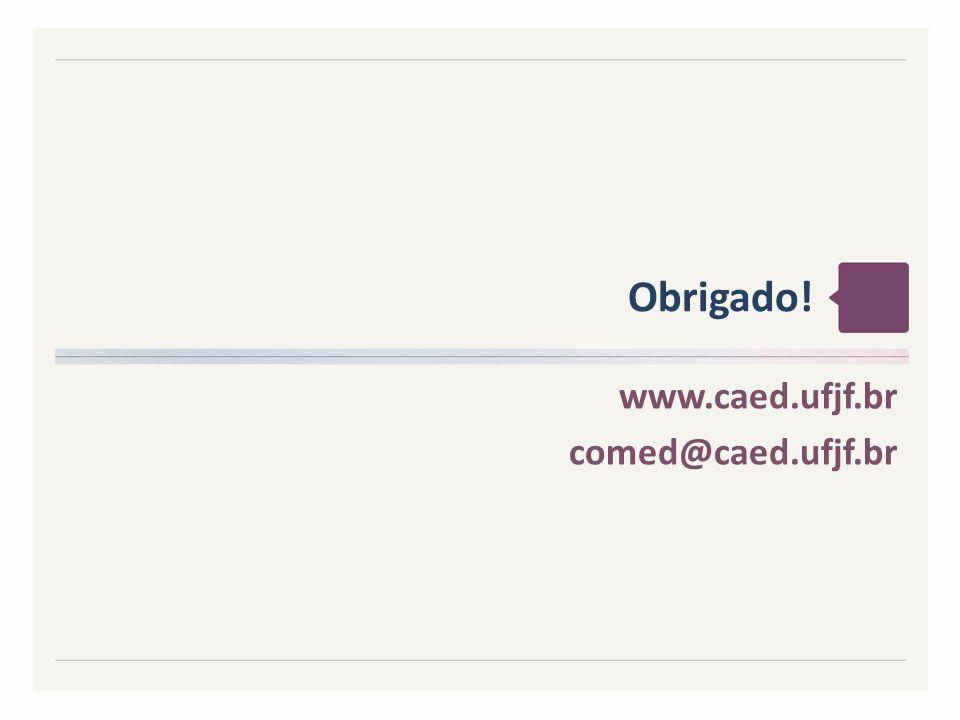 Obrigado! www.caed.ufjf.br comed@caed.ufjf.br