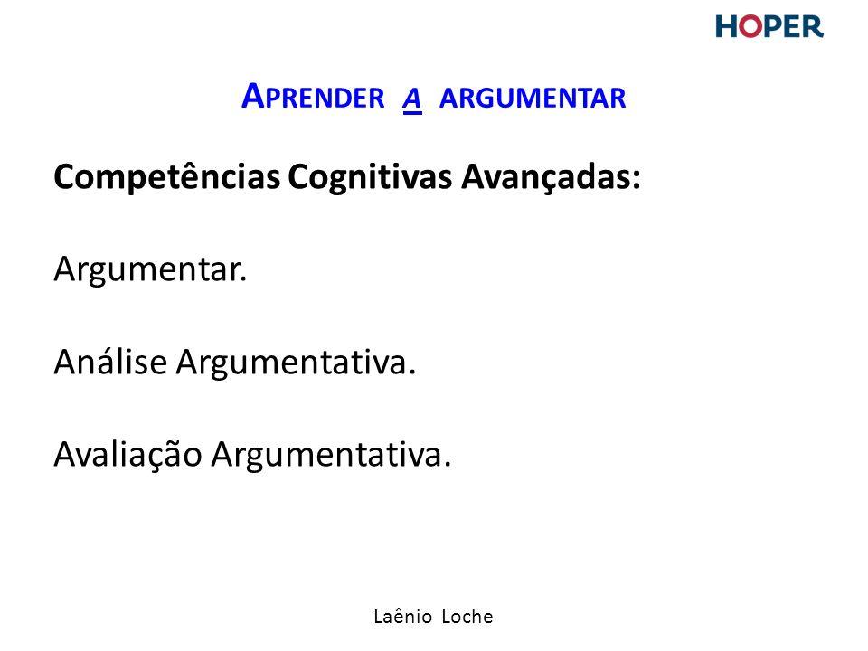 Laênio Loche Competências Cognitivas Avançadas: Argumentar.