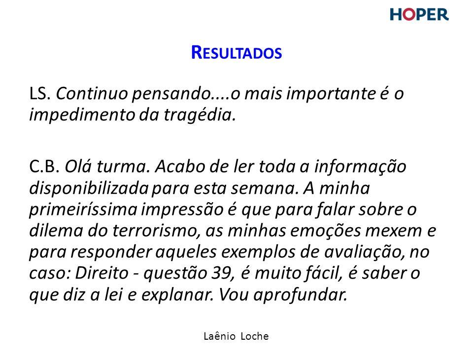 Laênio Loche LS.Continuo pensando....o mais importante é o impedimento da tragédia.