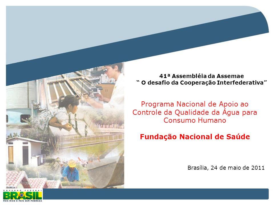 Programa Nacional de Apoio ao Controle da Qualidade da Água para Consumo Humano Fundação Nacional de Saúde Brasília, 24 de maio de 2011 41ª Assembléia