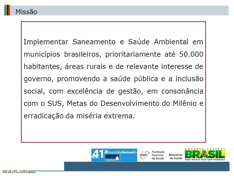 Implementar Saneamento e Saúde Ambiental em municípios brasileiros, prioritariamente até 50.000 habitantes, áreas rurais e de relevante interesse de g