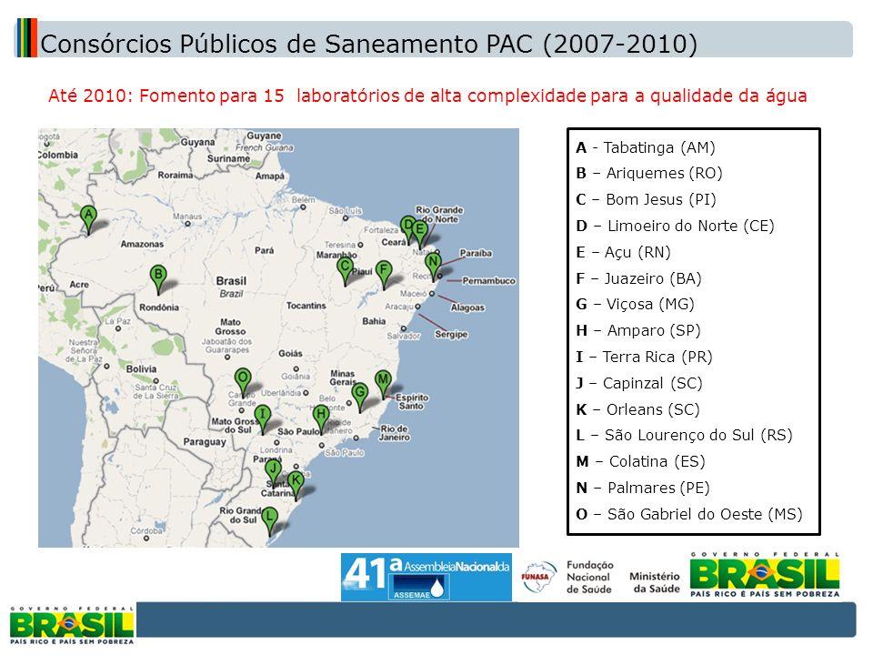 Até 2010: Fomento para 15 laboratórios de alta complexidade para a qualidade da água Consórcios Públicos de Saneamento PAC (2007-2010) A - Tabatinga (
