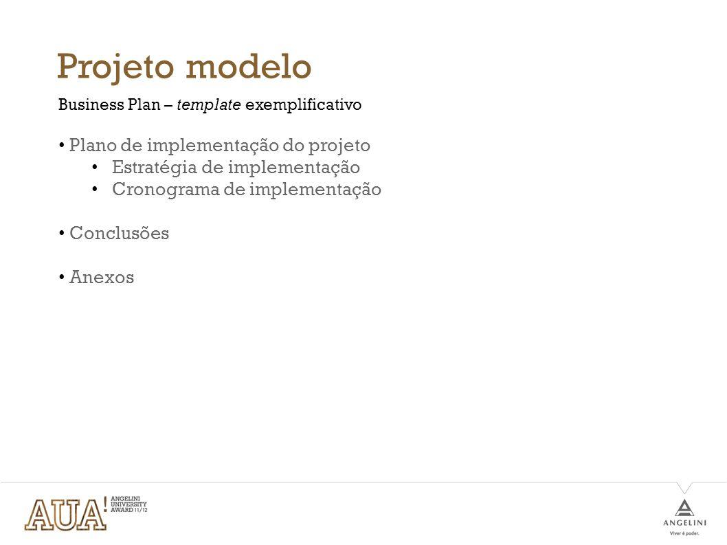 Projeto modelo Plano de implementação do projeto Estratégia de implementação Cronograma de implementação Conclusões Anexos Business Plan – template ex
