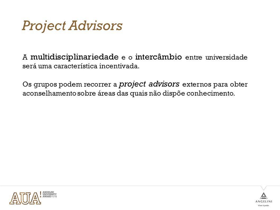 Project Advisors A multidisciplinariedade e o intercâmbio entre universidade será uma característica incentivada. Os grupos podem recorrer a project a