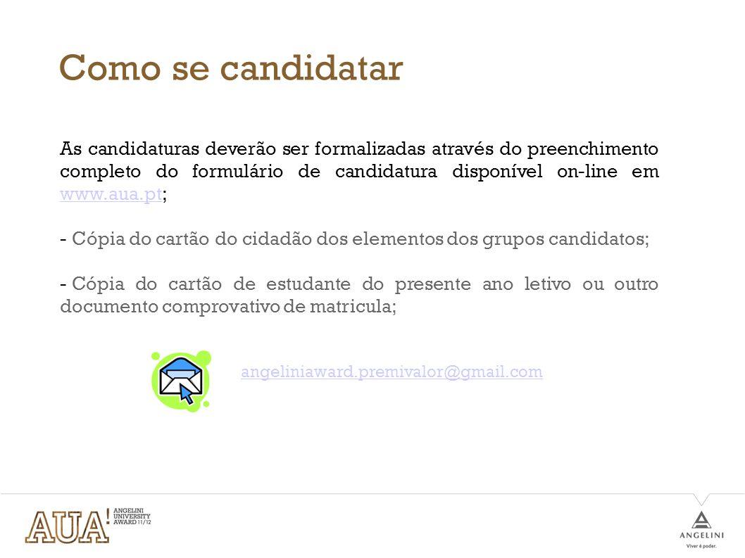 Como se candidatar As candidaturas deverão ser formalizadas através do preenchimento completo do formulário de candidatura disponível on-line em www.a