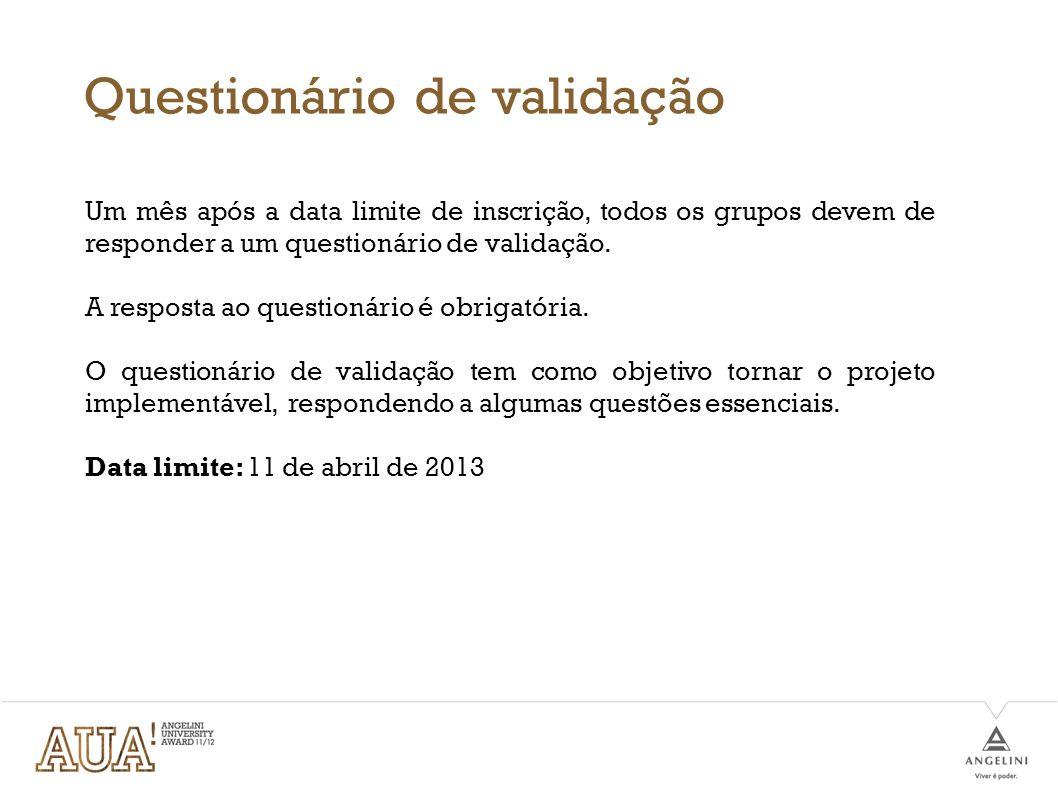 Questionário de validação Um mês após a data limite de inscrição, todos os grupos devem de responder a um questionário de validação. A resposta ao que