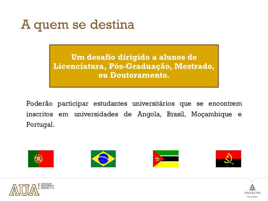 A quem se destina Poderão participar estudantes universitários que se encontrem inscritos em universidades de Angola, Brasil, Moçambique e Portugal. U