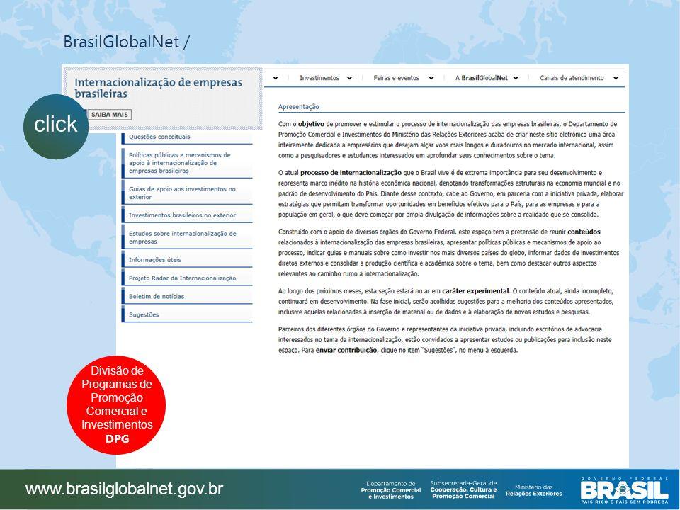 BrasilGlobalNet / www.brasilglobalnet.gov.br click Divisão de Programas de Promoção Comercial e Investimentos DPG