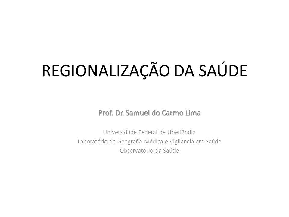 REGIONALIZAÇÃO DA SAÚDE Prof. Dr. Samuel do Carmo Lima Universidade Federal de Uberlândia Laboratório de Geografia Médica e Vigilância em Saúde Observ