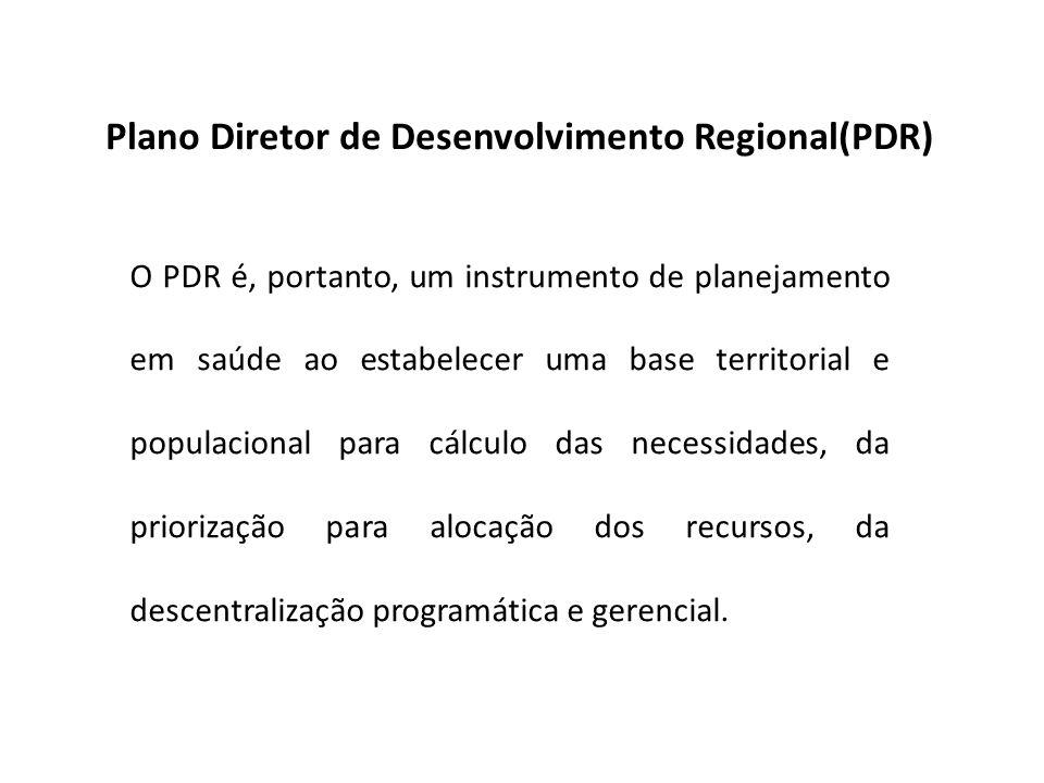 O PDR é, portanto, um instrumento de planejamento em saúde ao estabelecer uma base territorial e populacional para cálculo das necessidades, da priori