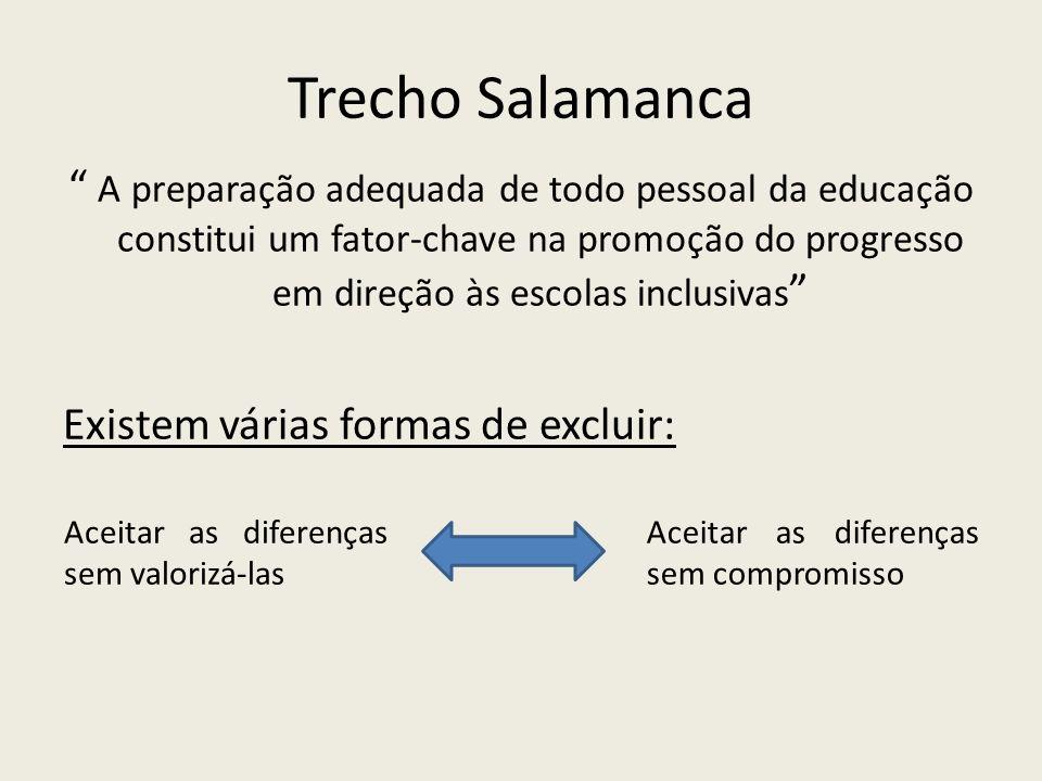 Trecho Salamanca A preparação adequada de todo pessoal da educação constitui um fator-chave na promoção do progresso em direção às escolas inclusivas