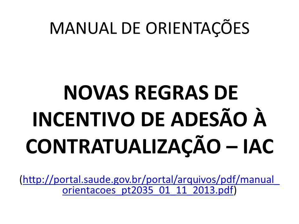MANUAL DE ORIENTAÇÕES NOVAS REGRAS DE INCENTIVO DE ADESÃO À CONTRATUALIZAÇÃO – IAC (http://portal.saude.gov.br/portal/arquivos/pdf/manual_ orientacoes_pt2035_01_11_2013.pdf)http://portal.saude.gov.br/portal/arquivos/pdf/manual_ orientacoes_pt2035_01_11_2013.pdf