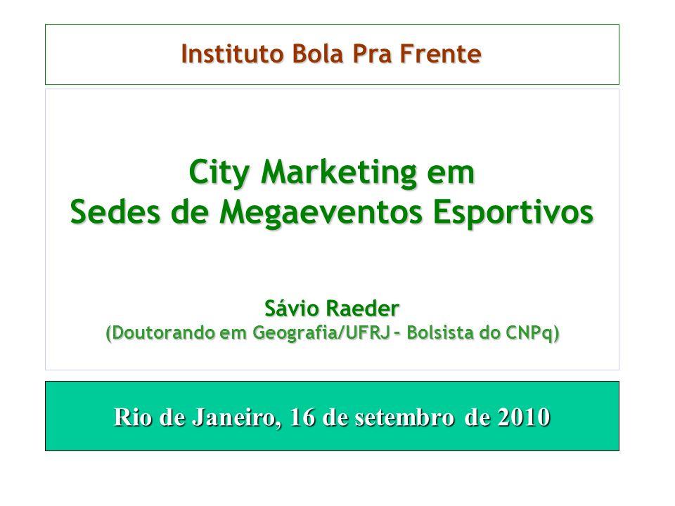 Rio de Janeiro, 16 de setembro de 2010 City Marketing em Sedes de Megaeventos Esportivos Sávio Raeder (Doutorando em Geografia/UFRJ – Bolsista do CNPq