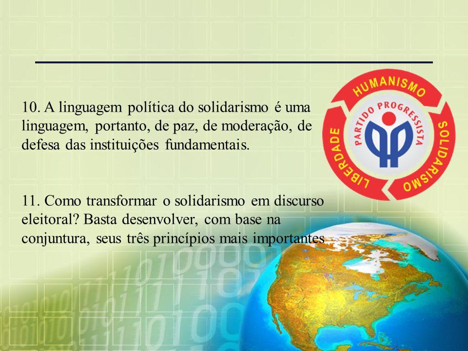 8. A mútua dependência de todos os seres humanos manifesta-se em três instituições. O Estado, que organiza da vida política; a Família, que garante a