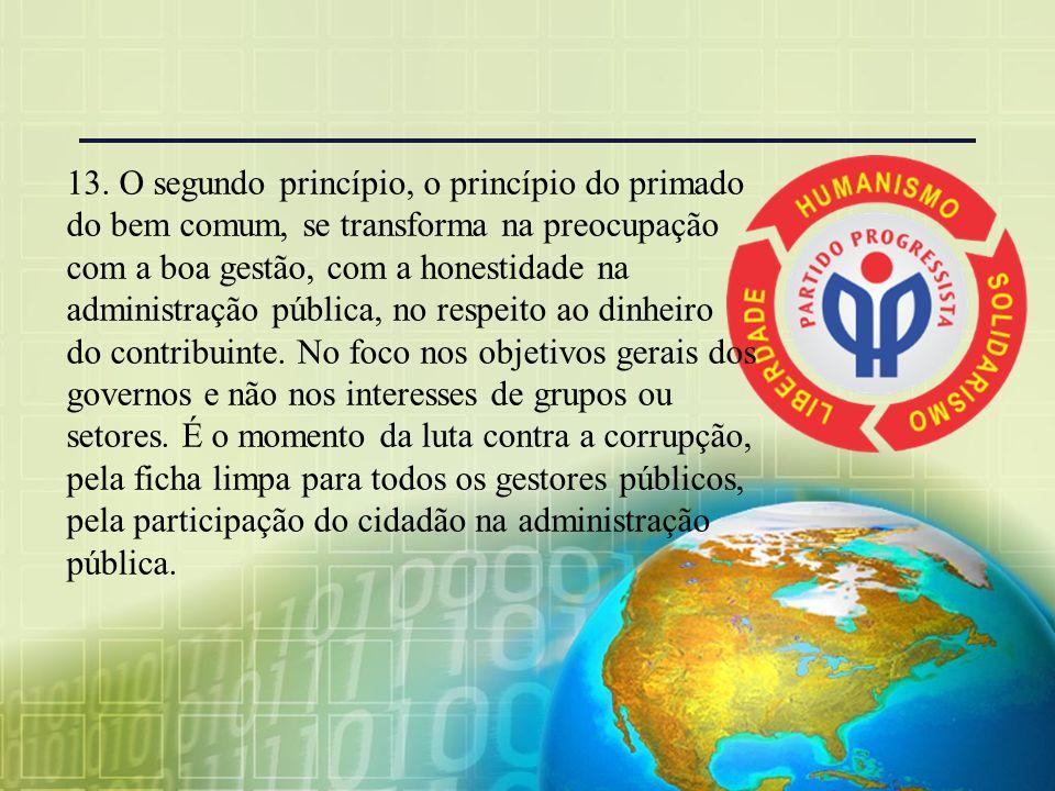 12. O primeiro princípio, o princípio da solidariedade, se transforma na preocupação com o social, por meio da promoção do emprego e do crescimento. O