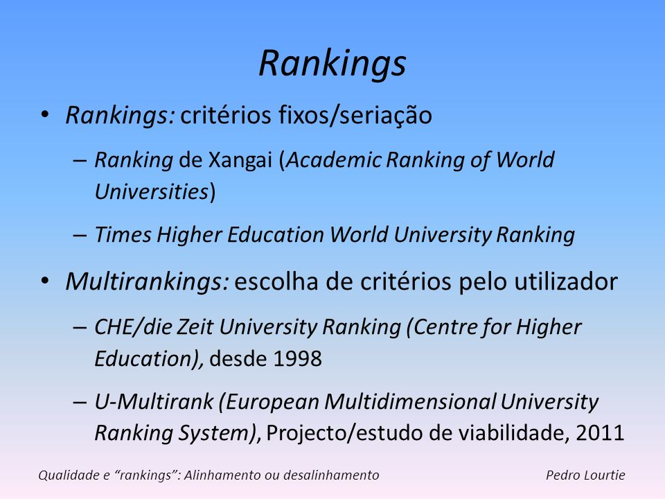 Rankings Rankings: critérios fixos/seriação – Ranking de Xangai (Academic Ranking of World Universities) – Times Higher Education World University Ran