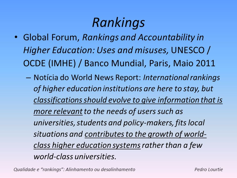 Rankings Global Forum, Rankings and Accountability in Higher Education: Uses and misuses, UNESCO / OCDE (IMHE) / Banco Mundial, Paris, Maio 2011 – Not