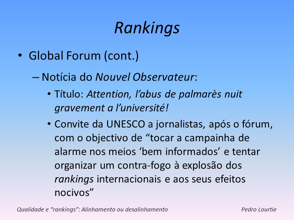 Rankings Global Forum (cont.) – Notícia do Nouvel Observateur: Título: Attention, labus de palmarès nuit gravement a luniversité! Convite da UNESCO a