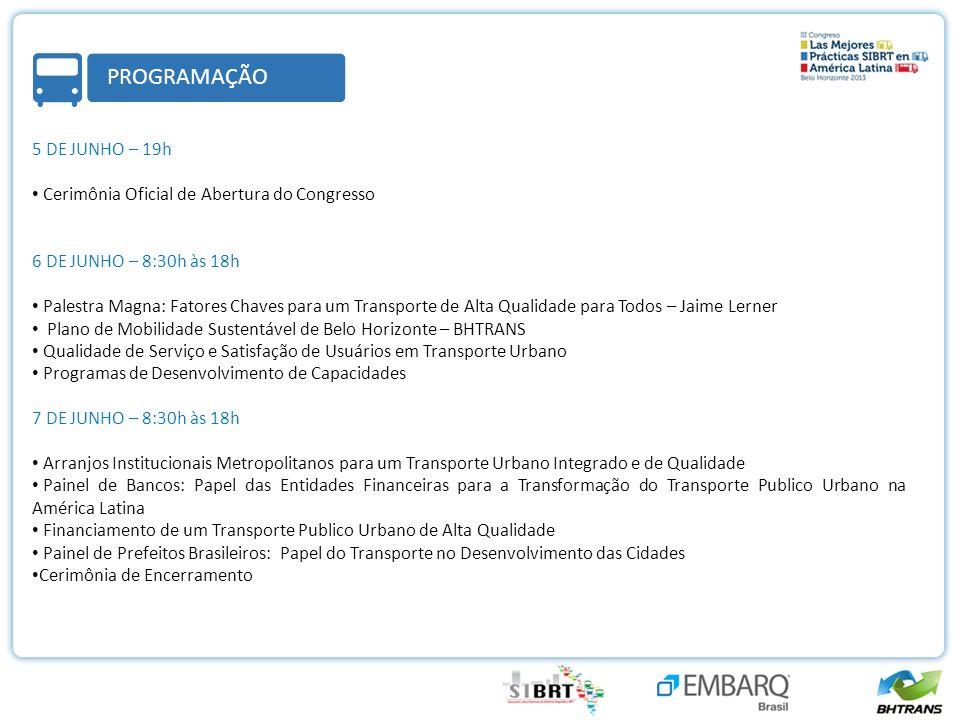 5 DE JUNHO – 19h Cerimônia Oficial de Abertura do Congresso 6 DE JUNHO – 8:30h às 18h Palestra Magna: Fatores Chaves para um Transporte de Alta Qualid