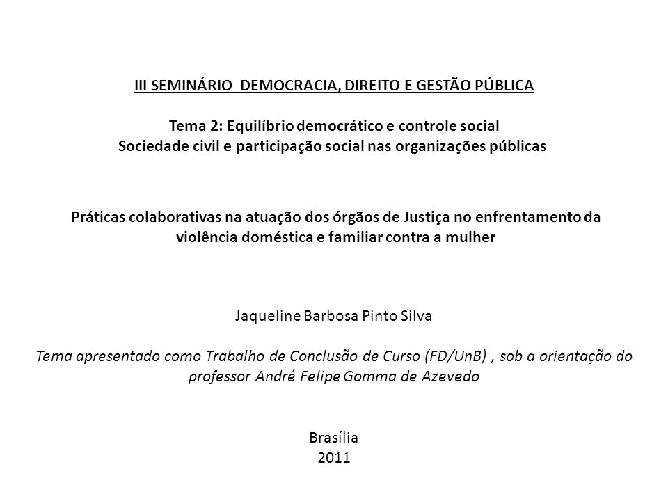 III SEMINÁRIO DEMOCRACIA, DIREITO E GESTÃO PÚBLICA Tema 2: Equilíbrio democrático e controle social Sociedade civil e participação social nas organiza