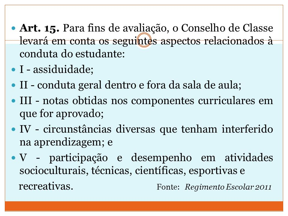 Art. 15. Para fins de avaliação, o Conselho de Classe levará em conta os seguintes aspectos relacionados à conduta do estudante: I - assiduidade; II -