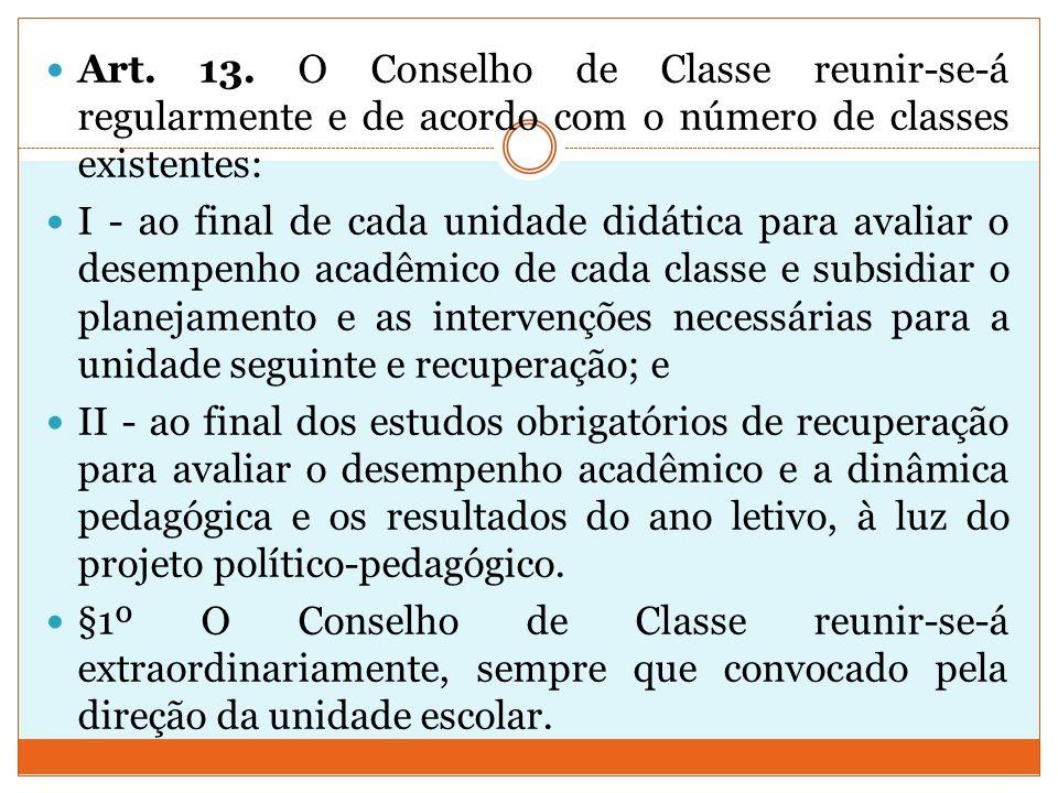 Art. 13. O Conselho de Classe reunir-se-á regularmente e de acordo com o número de classes existentes: I - ao final de cada unidade didática para aval