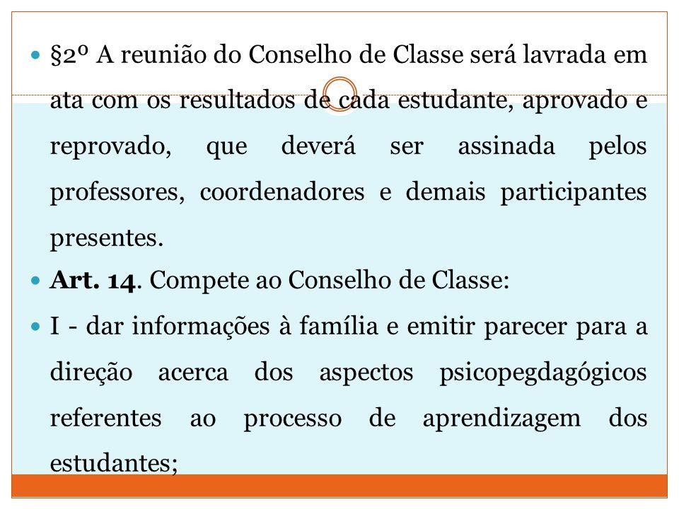 §2º A reunião do Conselho de Classe será lavrada em ata com os resultados de cada estudante, aprovado e reprovado, que deverá ser assinada pelos profe