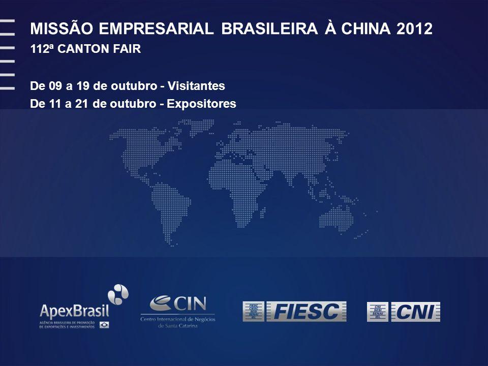 MISSÃO EMPRESARIAL BRASILEIRA À CHINA 2012 112ª CANTON FAIR De 09 a 19 de outubro - Visitantes De 11 a 21 de outubro - Expositores